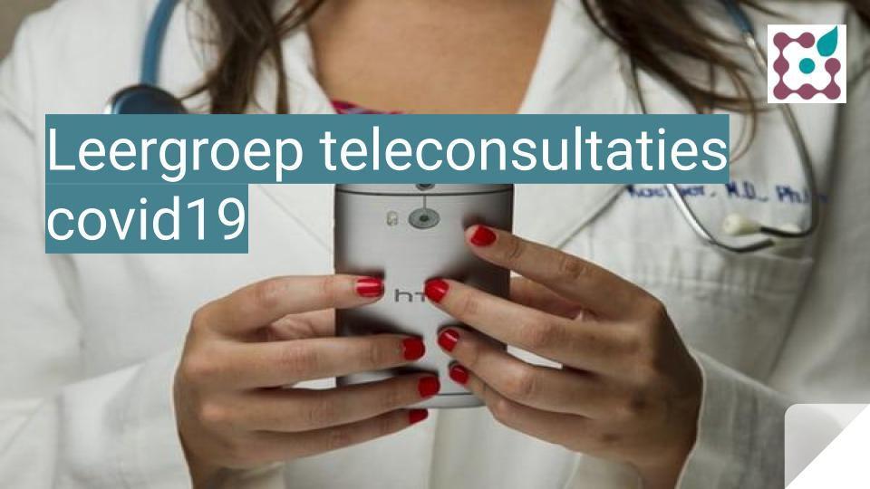 Leergroep teleconsultaties covid19: starters teleconsultaties leren van elkaar en brengen de impact in kaart