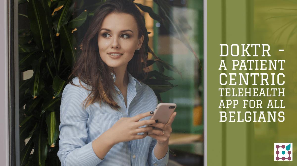 Doktr - a patient centric telehealth app for all Belgians